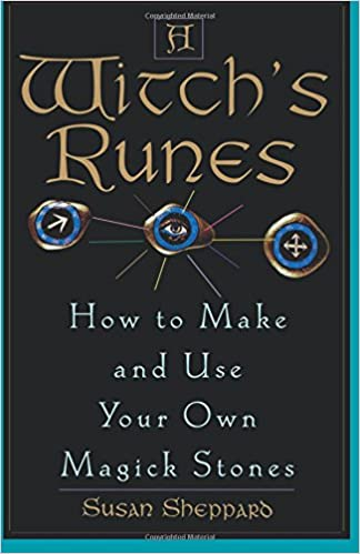 A Witchs Runes How To Make And Use Your Own Magick Stones Susan
