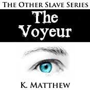 The Voyeur: The Other Slave: Book 1 | K Matthew