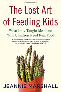 Book Cover: The Lost Art of Feeding Kids: What Italy Taught Me about Why Children Need Real Food