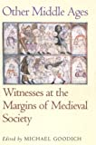Other Middle Ages : Witnesses at the Margins of Medieval Society, Elliott, Dyan, 0812216547