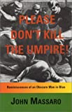 Please Don't Kill the Umpire!, John Massaro, 0967009219