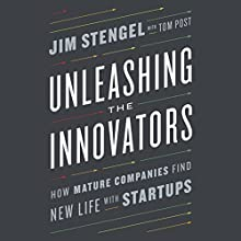 Unleashing the Innovators: How Mature Companies Find New Life with Startups Audiobook by Jim Stengel, Tom Post Narrated by Jim Stengel