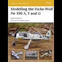Modelling the Focke-Wulf Fw 190 A, F and G (Osprey Modelling Book 27) (English Edition)