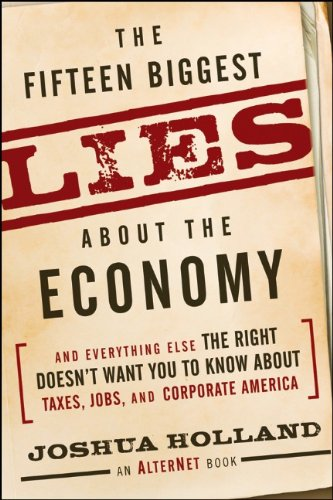 The Fifteen Biggest Lies about the Economy: And Everything Else the Right Doesn't Want You to Know about Taxes, Jobs, an