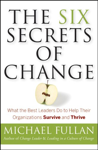 The Six Secrets of Change: What the Best Leaders Do to Help Their Organizations Survive and Thrive (Best Way To Develop Employees)