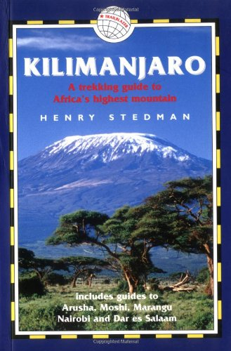 Kilimanjaro: A Trekking Guide to Africa's Highest Mountain, Includes City Guides to Arusha, Moshi, Marangu, Nairobi and Dar Es Salaam