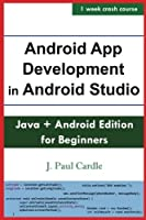 Android App Development in Android Studio: Java + Android Edition For Beginners