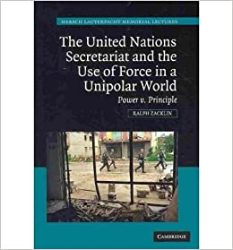 the united nations secretariat and the use of force in a unipolar world zacklin ralph