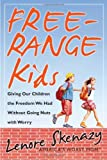 Free-Range Kids, Giving Our Children the Freedom We Had Without Going Nuts with Worry