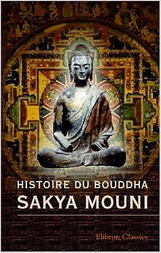Livre gratuits en ligne Histoire du Bouddha Sakya Mouni: Traduite du tibétain par Ph.-Éd. Foucaux pdf
