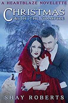 Christmas with the Vampire: A Heartblaze Novelette by [Roberts, Shay]