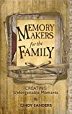 Memory Makers For the Family: Creating Unforgettable Moments