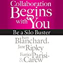 Collaboration Begins with You: Be a Silo Buster Audiobook by Ken Blanchard, Jane Ripley, Eunice Parisi-Carew Narrated by Joe Bronzi