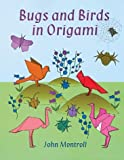 Bugs and Birds in Origami, John Montroll, 0486417735