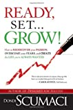 Ready, Set...Grow!: How to Rediscover Your Passion, Overcome your Fears, and Create the Life You've Always Wanted