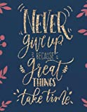 "Never give up because great things take time: Cornell Notebook: 8.5""x11"" Large, 134 pages of Cornell Note for Taking Notes (School Notebooks, College ... Paper   Notebook Journal And Lined Series)"