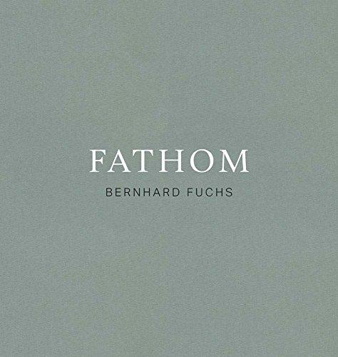 Bernhard Fuchs: Fathom