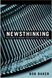 Newsthinking: The Secret of Making Your Facts Fall into Place