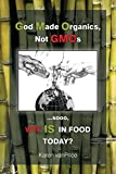 img - for God Made Organics, NOT GMOs: ...sooo, WTF is In Our Food? book / textbook / text book