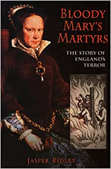 Bloody Mary's Martyrs: The Story of England's Terror: Jasper ...