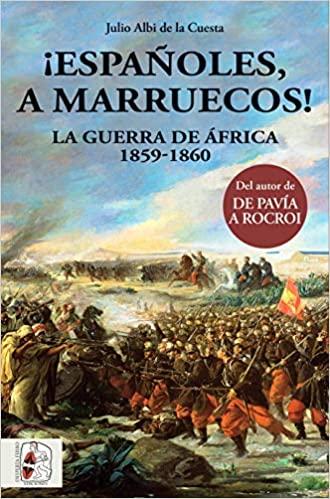 Españoles, a Marruecos! La guerra de África. 1859 - 1860 Historia de España: Amazon.es: Albi de la Cuesta, Julio: Libros