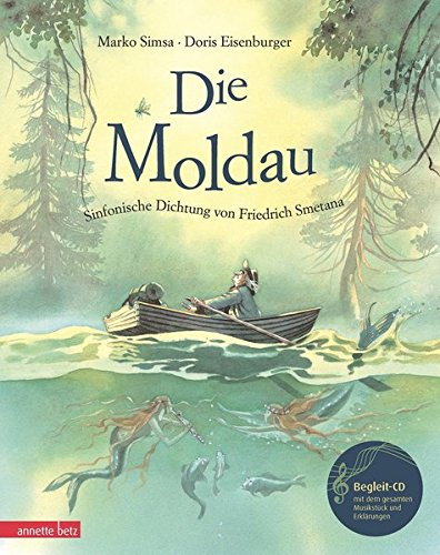 Die Moldau mit CD: Eine Geschichte zur Musik von Friedrich Smetana (Musikalisches Bilderbuch mit CD)