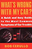 img - for What's Wrong with My Car?: A Quick and Easy Guide to Most Common Symptoms of Car Trouble (Plume) book / textbook / text book