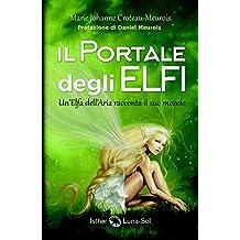 Il Portale degli Elfi: Un'Elfa dell'Aria racconta il suo mondo (Italian Edition)