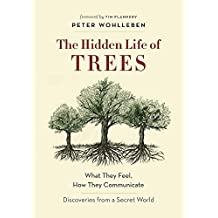 The Hidden Life of Trees: What They Feel, How They CommunicateDiscoveries from A Secret World