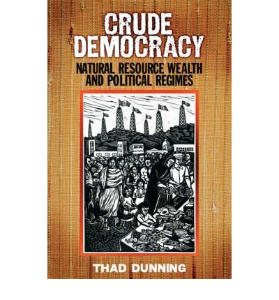 [(Crude Democracy: Natural Resource Wealth and Political Regimes )] [Author: Thad Dunning] [Sep-2010]