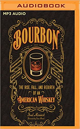 bourbon the rise fall and rebirth of an american whiskey fred