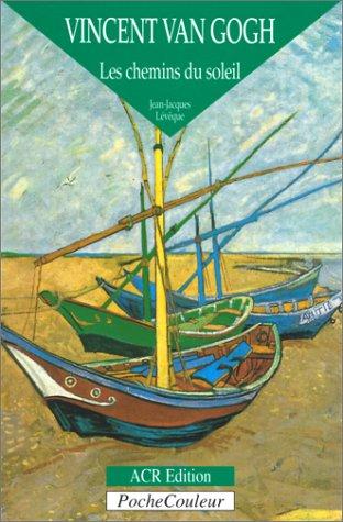 Vincent Van Gogh : Les Chemins du soleil