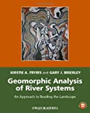 Geomorphic Analysis of River Systems : An Approach to Reading the Landscape, Fryirs, Kirstie and Brierley, Gary, 1405192755