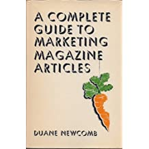 A Complete Guide to Marketing Magazine Articles by Duane G. Newcomb (1976-06-03)