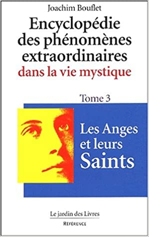 Encyclopédie des phénomènes extraordinaires de la vie mystique. : Tome 3, Les anges et leurs saints