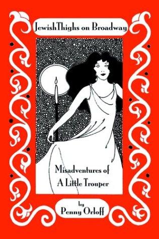 Jewish Thighs on Broadway: Misadventures of a Little Trouper ebook