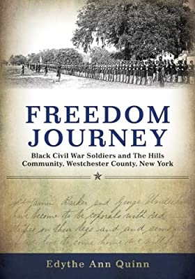 Freedom Journey: Black Civil War Soldiers and The Hills Community, Westchester County, New York (Excelsior Editions)
