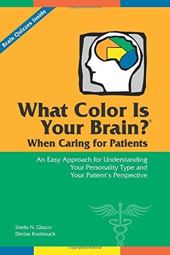 What Color Is Your Brain? When Caring for Patients: An Easy Approach for Understanding Your Personality Type and Your Patient?? Perspective by Sheila N Glazov (2015-09-15)