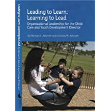 Leading to Learn, Learning to Lead: Organizational Leadership for the Child Care and Youth Development Director
