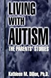 Living with Autism, Kathleen M. Dillon, 0963575279