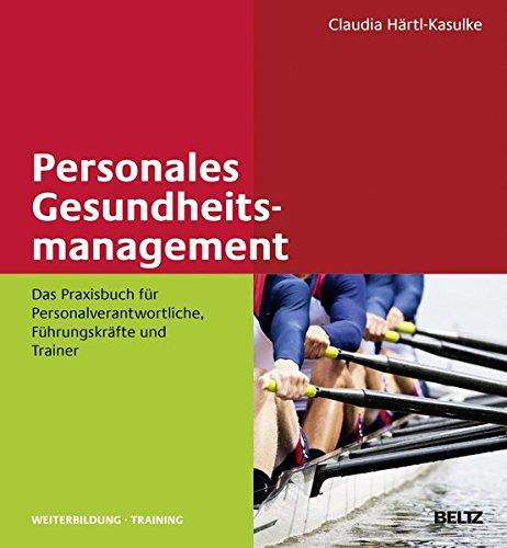 Personales Gesundheitsmanagement: Das Praxisbuch für Personalverantwortliche, Führungskräfte und Trainer (Beltz Weiterbildung)