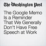 The Google Memo Is a Reminder That We Generally Don't Have Free Speech at Work | Jena McGregor