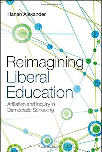 Reimagining Liberal Education: Affiliation and Inquiry in Democratic Schooling by Hanan Alexander (2015-01-29)