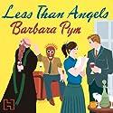Less Than Angels Hörbuch von Barbara Pym Gesprochen von: Patience Tomlinson