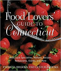 Food lovers guide to connecticut best local specialties markets food lovers guide to connecticut best local specialties markets recipes restaurants events and more food lovers series patricia brooks forumfinder Choice Image