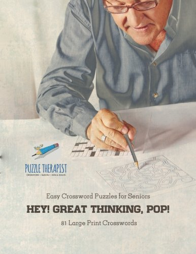 Hey! Great Thinking, Pop!  Easy Crossword Puzzles for Seniors  81 Large Print Crosswords pdf