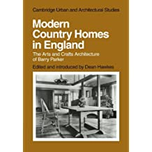 Modern Country Homes in England: The Arts and Crafts Architecture of Barry Parker (Cambridge Urban and Architectural Studies) by Dean Hawkes (2010-03-22)