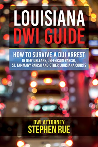 Louisiana DWI Guide: How to Survive a DUI Arrest in New Orleans, Jefferson Parish, St. Tammany PArish, Baton Rouge, Metairie, Kenner, Covington, Slidell, ... and All Other Louisiana Cities and (City Of Slidell)