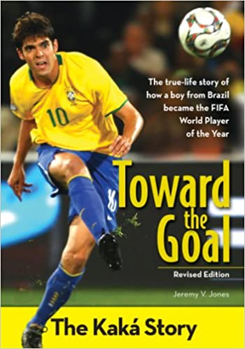 Toward the Goal, Revised Edition: The Kaká Story (ZonderKidz
