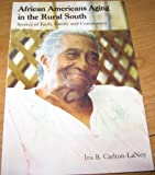 African Americans Aging in the Rural South : Stories of Faith, Family and Community, Carlton-LaNey, Iris B., 097714500X